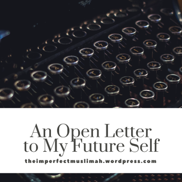 theimperfectmuslimah An Open Letter to my Future Self
