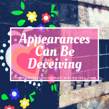 theimperfectmuslimah Appearances Can Be Deceiving