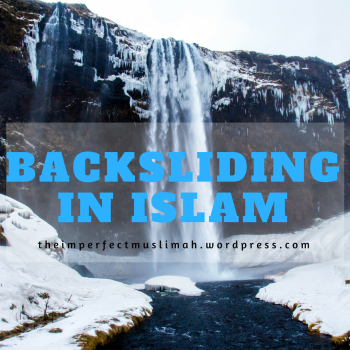 theimperfectmuslimah Backsliding in Islam