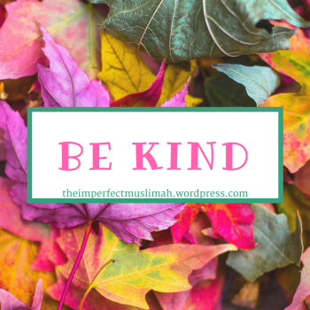 theimperfectmuslimah Be Kind