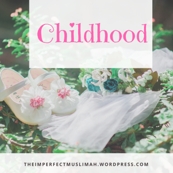 theimperfectmuslimah Childhood