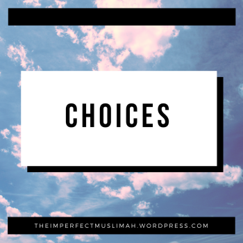 theimperfectmuslimah Choices