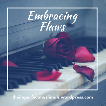theimperfectmuslimah Embracing Flaws