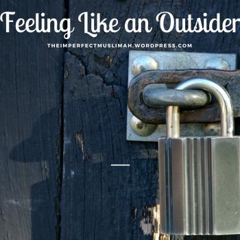 theimperfectmuslimah Feeling Like an Outsider