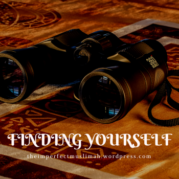 theimperfectmuslimah Finding Yourself