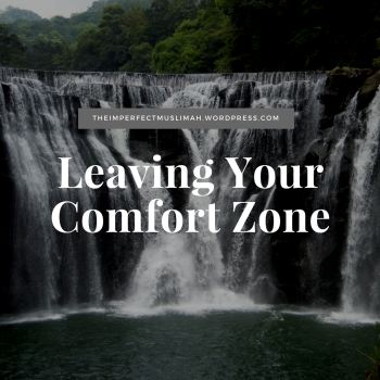 theimperfectmuslimah Leaving Your Comfort Zone