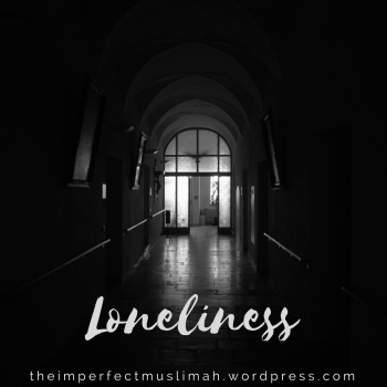 theimperfectmuslimah Loneliness