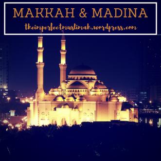 theimperfectmuslimah Makkah & Madina