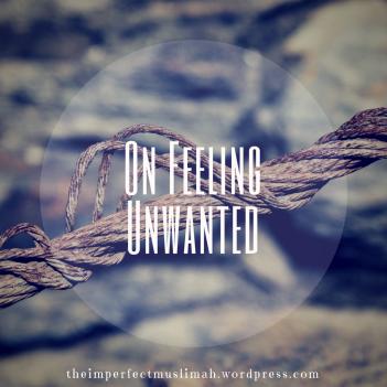 theimperfectmuslimah On Feeling Unwanted