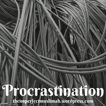 theimperfectmuslimah Procrastination