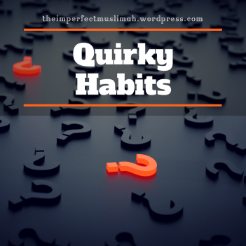 theimperfectmuslimah Quirky Habits