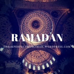 theimperfectmuslimah Ramadan