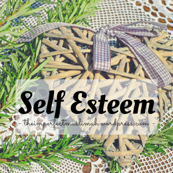 theimperfectmuslimah Self Esteem