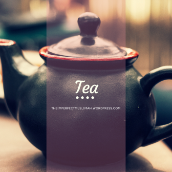 theimperfectmuslimah Tea