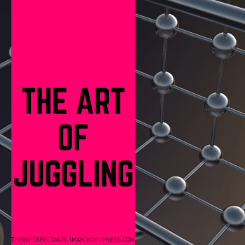 theimperfectmuslimah The Art of Juggling