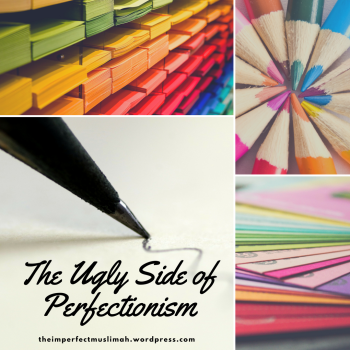 theimperfectmuslimah The Ugly Side of Perfectionism