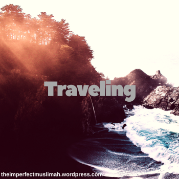 theimperfectmuslimah Traveling