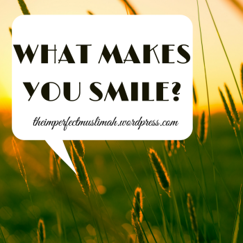 theimperfectmuslimah What Makes you Smile