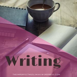 theimperfectmuslimah Writing