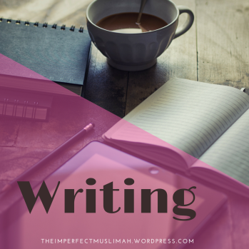 theimperfectmuslimah Writing
