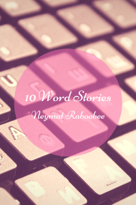 10 Word Stories