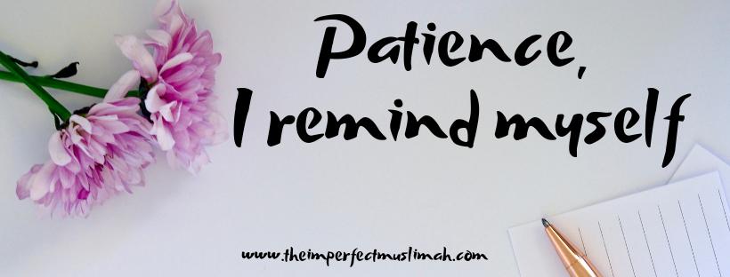 Patience, I remind myself